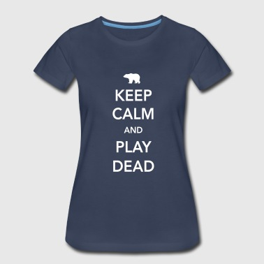 Bears. Keep Calm and Play Dead - Women's Premium T-Shirt