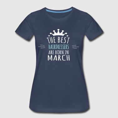 Best HAIRDRESSERS are born in march - Women's Premium T-Shirt