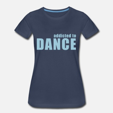 Addict Dance addicted to dance - Women's Premium T-Shirt