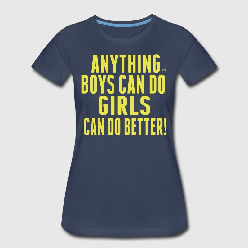 ANYTHING BOYS CAN DO GIRLS CAN DO  - Women's Premium T-Shirt