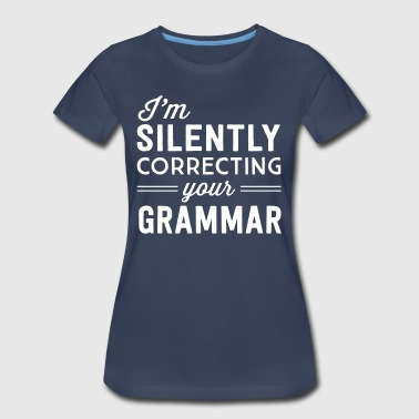 I'm silently correcting your grammar - Women's Premium T-Shirt