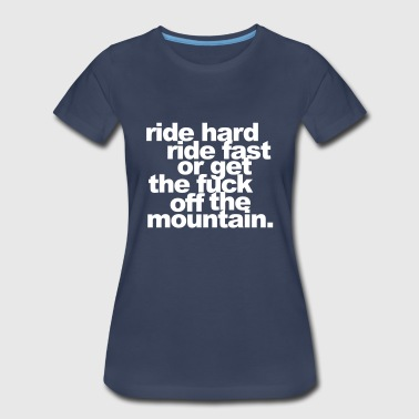 ride hard, ride fast or get the fuck off - Women's Premium T-Shirt