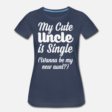 Wanna Be My Uncle My cute Uncle is single - Women's Premium T-Shirt