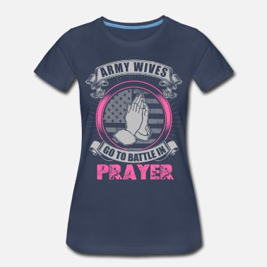 Go Army Army Wives Go to Battle in Prayer - Women's Premium T-Shirt