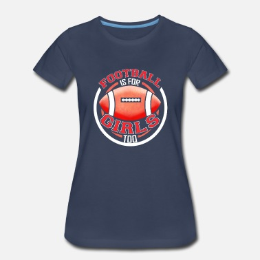 Tailgate Party Football Is For Girls Too Football Lover - Women's Premium T-Shirt