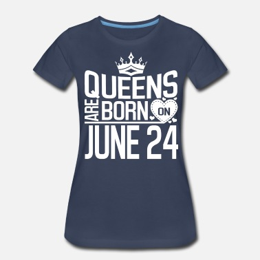 Born On 24 June Queens are born on JUNE 24 - Women's Premium T-Shirt