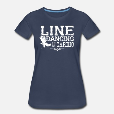 Country Life Line Dancing is my Cardio - Women's Premium T-Shirt