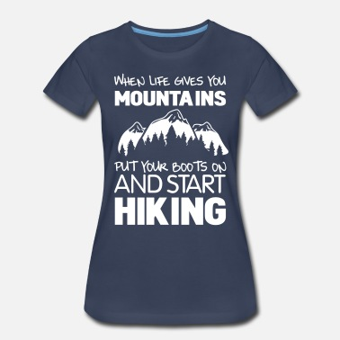 Hiking When life gives you mountains put your boots on - Women's Premium T-Shirt