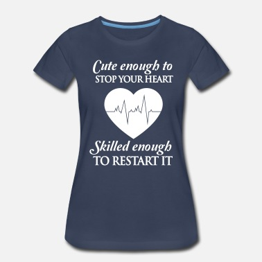 Cute Cute enough to stop your heart. Skilled enough to - Women's Premium T-Shirt