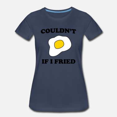Couples Couldn't if I fried - Women's Premium T-Shirt