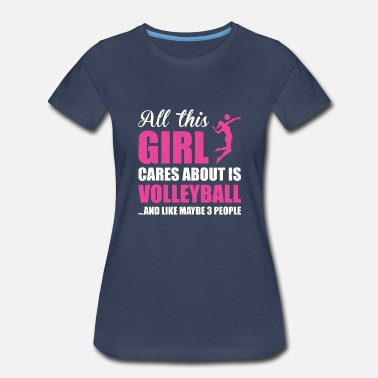 Volleyball ALL THIS GIRL CARE ABOUT IS VOLLEYBALL FUNNY SHIRT - Women's Premium T-Shirt