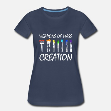 Weapons Of Mass Creation Funny Art Supply T-Shirt - Women's Premium T-Shirt