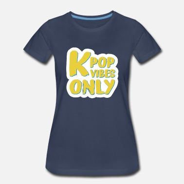 Pop Star kpop vibes only true fan - Women's Premium T-Shirt