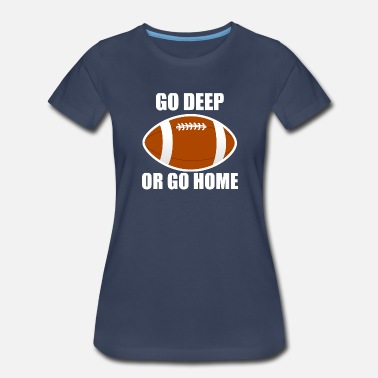 Deep Go Deep Or Go Home Football - Women's Premium T-Shirt