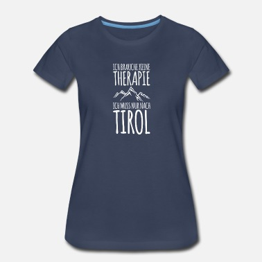 I Love Tirol I have to hike to Tirol mountains hikers - Women's Premium T-Shirt
