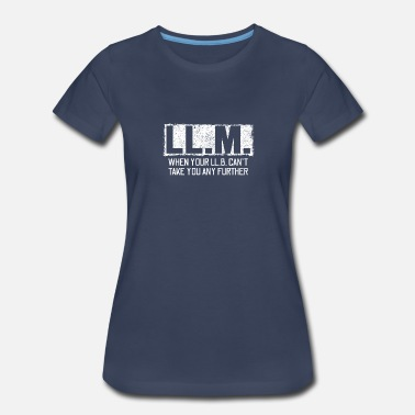 Defender LL.M. When Your LL.B. Can't Take You Any Further - Women's Premium T-Shirt