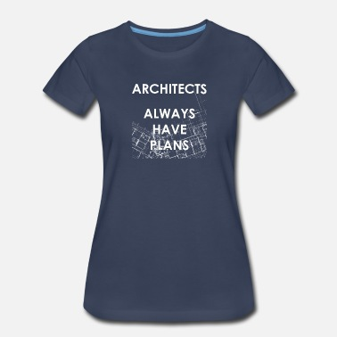 Degree Architects Always Have Plans Gift - Women's Premium T-Shirt
