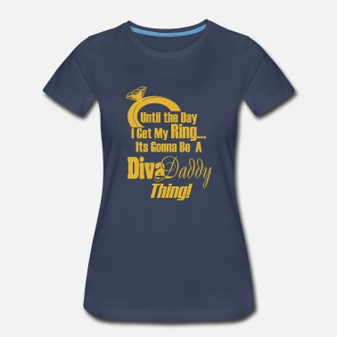 Kids Marriage Proposal Untill...I get My Ring Its Gonna Be A Diva Daddy™ - Women's Premium T-Shirt