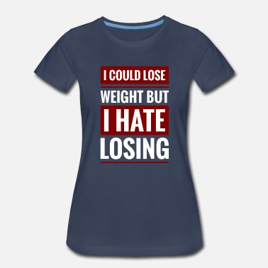 Dark I Hate Losing (dark) - Women's Premium T-Shirt