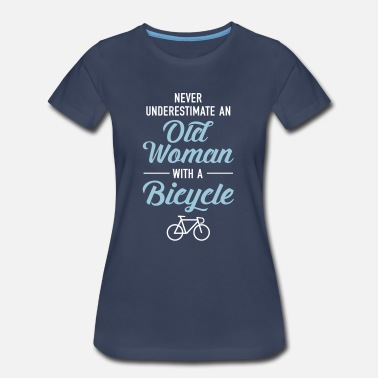 Never Underestimate Old Woman Never Underestimate An Old Woman With A Bicycle - Women's Premium T-Shirt