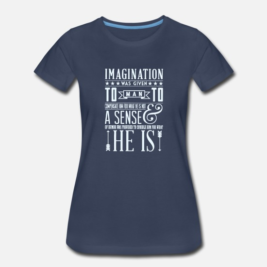 Man T-Shirts - Imagination was given to man to compensate - Women's Premium T-Shirt navy