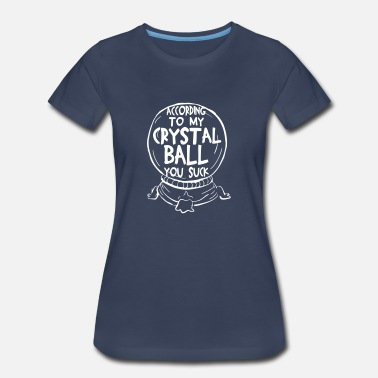 Psychic According To My Crystal Ball You Suck - Women's Premium T-Shirt