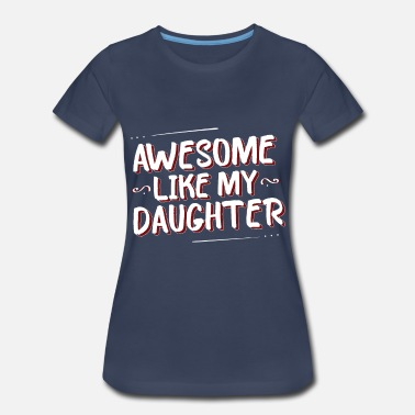 Like Mother Like Daughter Awesome Like My Daughter - Women's Premium T-Shirt