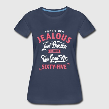 Don't Be Jealous - 65 - Women's Premium T-Shirt