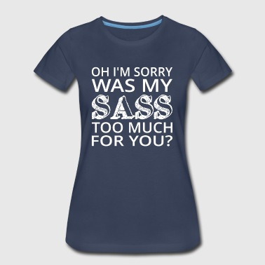 Was My Sass Too Much For You? - Women's Premium T-Shirt