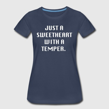 Just a sweetheart with a temper - Women's Premium T-Shirt