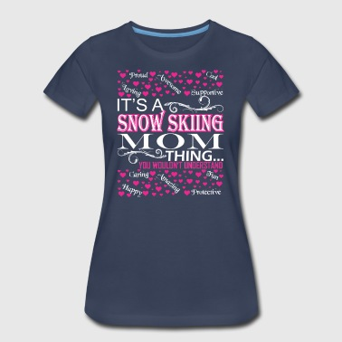 Its A Snow Skiing Mom Things Wouldnt Understand - Women's Premium T-Shirt