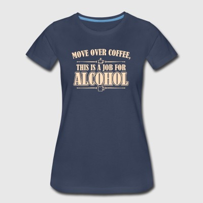 Move Over Coffee This Is A Job For Alcohol - Women's Premium T-Shirt