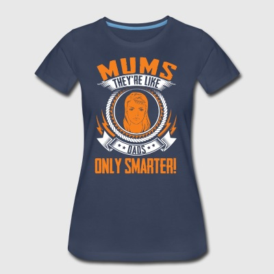 Mother's Day 2017: Mums And Dads Only Smarter - Women's Premium T-Shirt