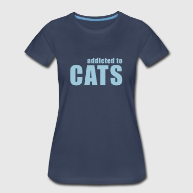 addicted to cats - Women's Premium T-Shirt
