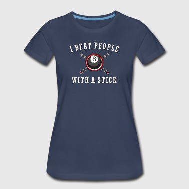Billiard Lover - I Beat People With A Stick - Women's Premium T-Shirt