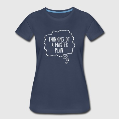 Thinking Of A Master Plan - Women's Premium T-Shirt