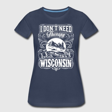 I Just Need To Go To Wisconsin - Women's Premium T-Shirt