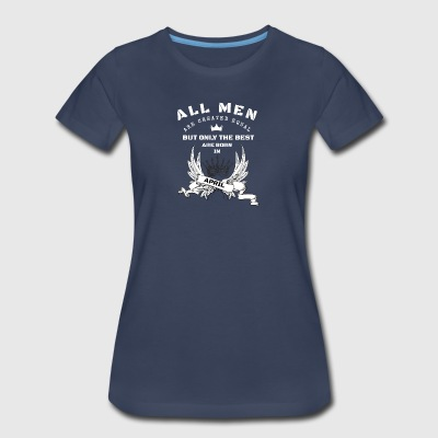 only the best are born in april - Women's Premium T-Shirt