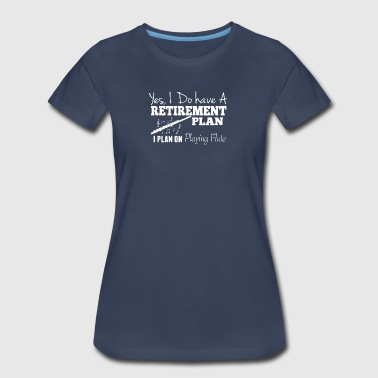 Retirement Plan On PLaying Flute Shirt - Women's Premium T-Shirt