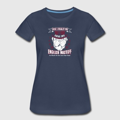 I Really Do Love My English Mastiff Tee Shirt - Women's Premium T-Shirt