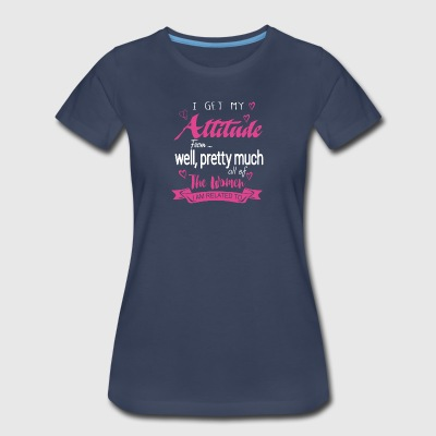 I get my attitude from...well pretty much all of - Women's Premium T-Shirt
