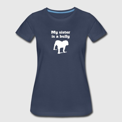 My Sister Is A Bully Bulldog - Women's Premium T-Shirt