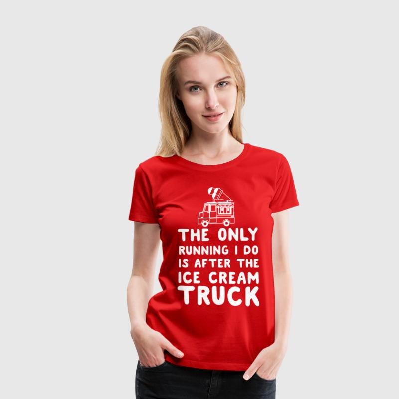 The only running I do is after the ice cream truck - Women's Premium T-Shirt
