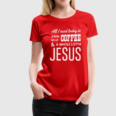 A little bit of coffee and a whole lotta Jesus - Women's Premium T-Shirt