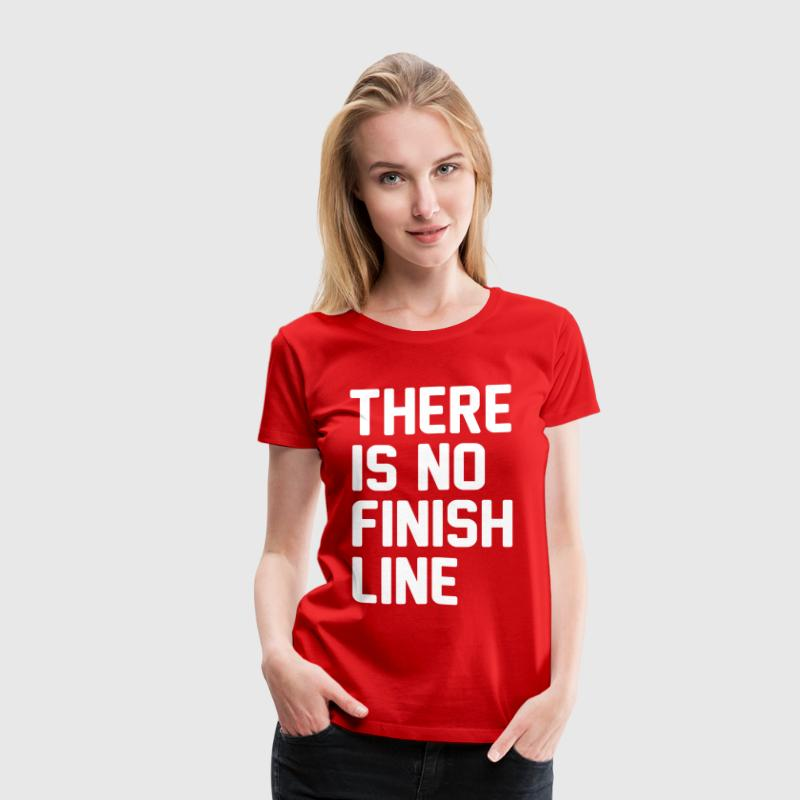 There is no finish line - Women's Premium T-Shirt