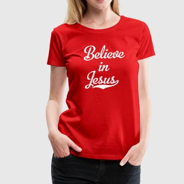 Believe in Jesus - Women's Premium T-Shirt