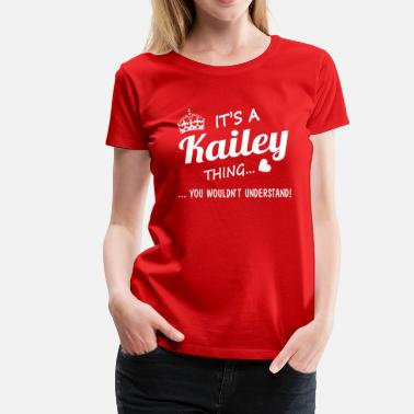 Kailey It's a Kailey thing - Women's Premium T-Shirt