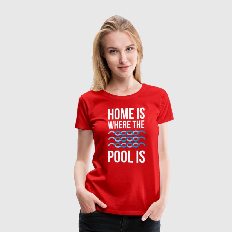 Swimmer Home is where the pool is Swimming T Shirt - Women's Premium T-Shirt