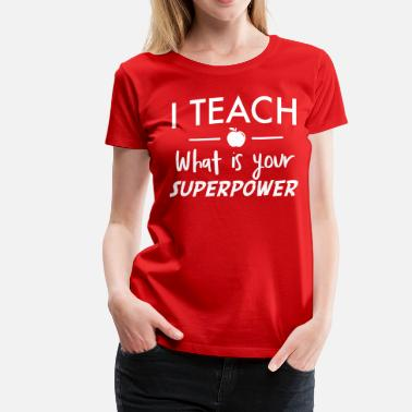 Superpower I teach what is your superpower - Women's Premium T-Shirt