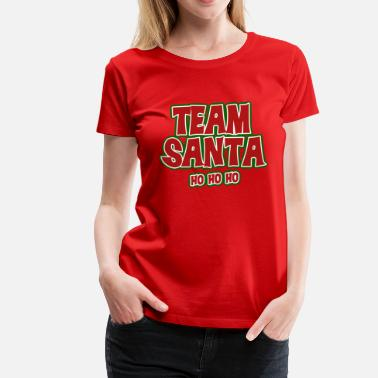 Team Santa Claus For Christmas team santa claus ho ho ho - Women's Premium T-Shirt